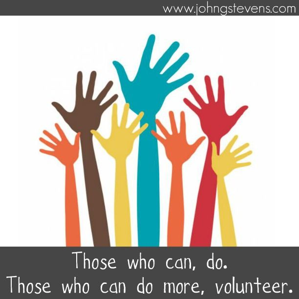 Those whocan do more, volunteer!